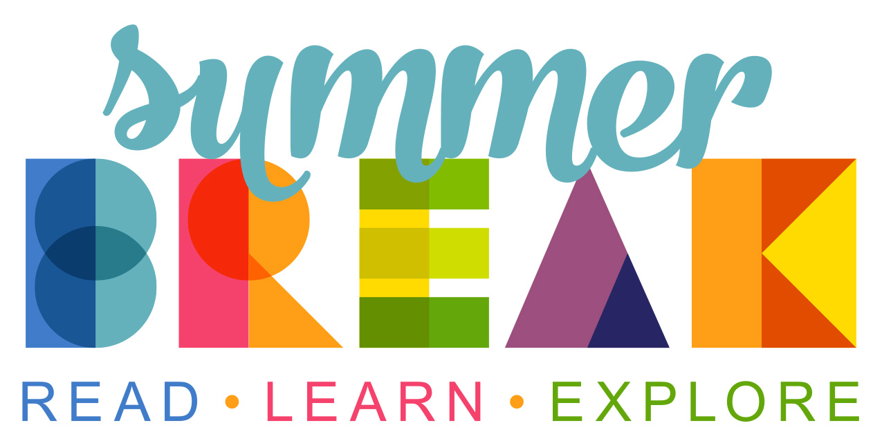 Summer Break -- Read, Learn, Explore